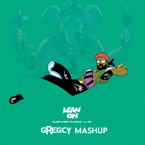 Major Lazer & DJ Snake - Lean On (feat. MO) (GREGCY MASHUP)