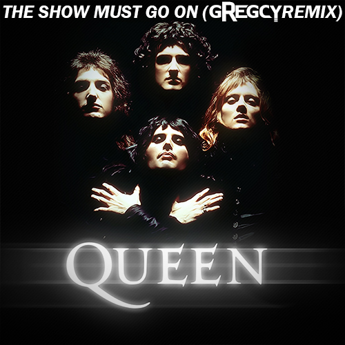 Queen - The Show Must Go On (Gregcy Remix)
